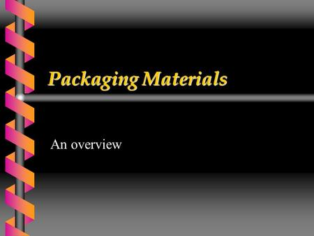 Packaging Materials An overview. Main Packaging Materials  Metals  Paper and Board  Glass  Polymers This session will concentrate on the first three.