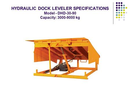 HYDRAULIC DOCK LEVELER SPECIFICATIONS Model - DHD-30-90 Capacity: 3000-9000 kg.