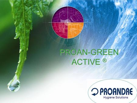 PROAN-GREEN ACTIVE ® Hygiene Solutions. Operation Principles of the products Example of application: drains Proan–Green Active ®