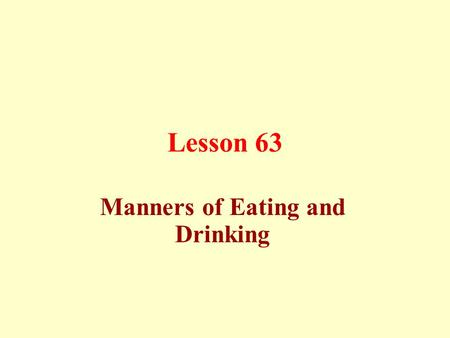 Lesson 63 Manners of Eating and Drinking. Manners of Eating and Drinking: Food containers should be covered.