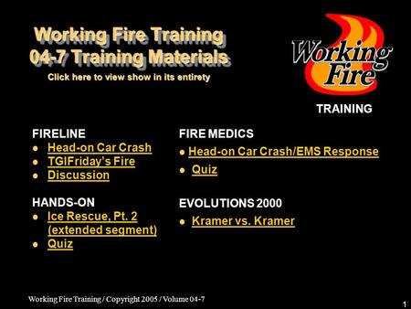 Working Fire Training / Copyright 2005 / Volume 04-7 1 Working Fire Training 04-7 Training Materials FIRELINE Head-on Car Crash TGIFriday's Fire Discussion.