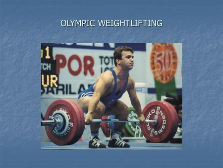 OLYMPIC WEIGHTLIFTING. Facts and Fallacies The first weightlifting competitions started to take place in Europe in the late 1800's The first weightlifting.