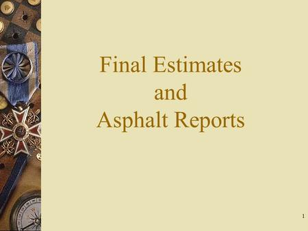 1 Final Estimates and Asphalt Reports. 2 Setting Spread Rate For Asphalt Base.