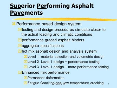 ENCI 579 81 Superior Performing Asphalt Pavements zPerformance based design system ytesting and design procedures simulate closer to the actual loading.