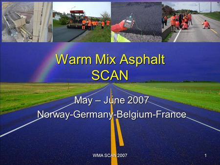 WMA SCAN 20071 Warm Mix Asphalt SCAN May – June 2007 Norway-Germany-Belgium-France.
