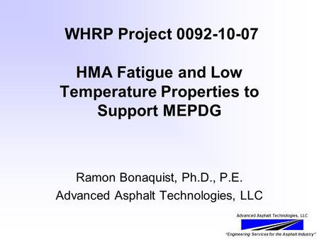 "Advanced Asphalt Technologies, LLC ""Engineering Services for the Asphalt Industry"" WHRP Project 0092-10-07 HMA Fatigue and Low Temperature Properties to."
