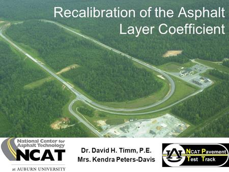 Recalibration of the Asphalt Layer Coefficient Dr. David H. Timm, P.E. Mrs. Kendra Peters-Davis.