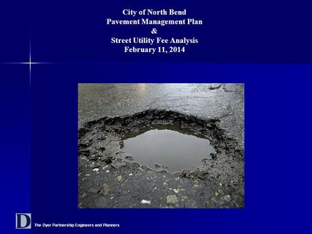 The Dyer Partnership Engineers and Planners City of North Bend Pavement Management Plan & Street Utility Fee Analysis February 11, 2014.