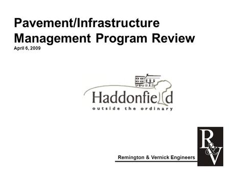 Pavement/Infrastructure Management Program Review April 6, 2009 Remington & Vernick Engineers.