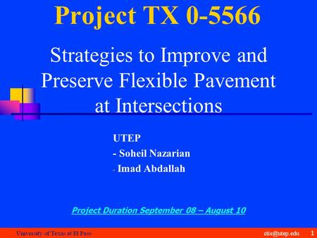Project TX 0-5566 Strategies to Improve and Preserve Flexible Pavement at Intersections UTEP - Soheil Nazarian - Imad Abdallah Project Duration September.
