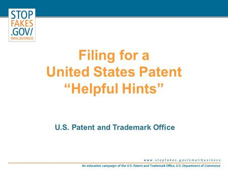 "Filing for a United States Patent ""Helpful Hints"" U.S. Patent and Trademark Office."