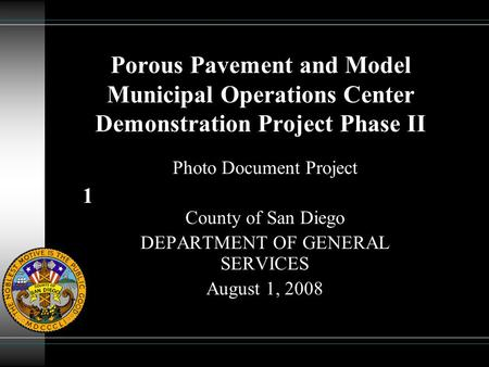 1 Porous Pavement and Model Municipal Operations Center Demonstration Project Phase II Photo Document Project County of San Diego DEPARTMENT OF GENERAL.