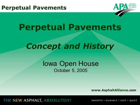 Perpetual Pavements Concept and History www.AsphaltAlliance.com Iowa Open House October 5, 2005.