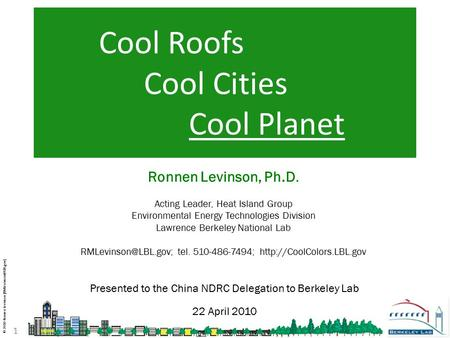 1 © 2010 Ronnen Levinson Ronnen Levinson, Ph.D. Acting Leader, Heat Island Group Environmental Energy Technologies Division Lawrence.