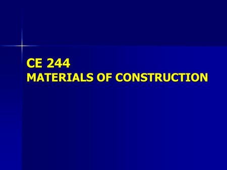 CE 244 MATERIALS OF CONSTRUCTION. Course Objectives  To develop a basic understanding of key material properties, requirements, and related behavior.