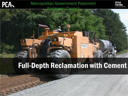 Full-Depth Reclamation with Cement Metropolitan Government Pavement Engineers Council.