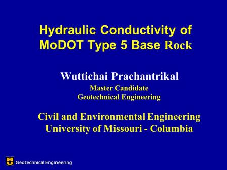Wuttichai Prachantrikal Master Candidate Geotechnical Engineering Civil and Environmental Engineering University of Missouri - Columbia Hydraulic Conductivity.