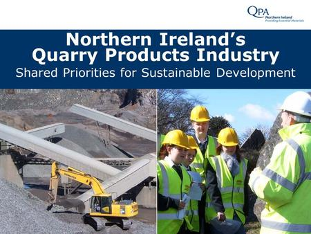 Northern Ireland's Quarry Products Industry Shared Priorities for Sustainable Development.