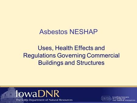 Asbestos NESHAP Uses, Health Effects and Regulations Governing Commercial Buildings and Structures.