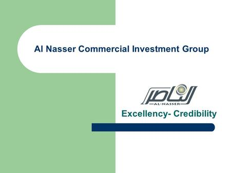 Al Nasser Commercial Investment Group Excellency- Credibility.