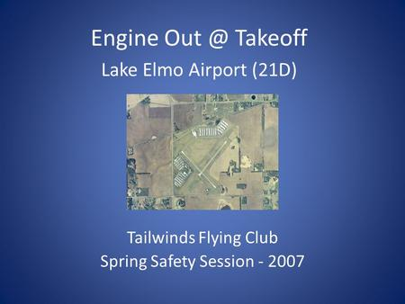 Tailwinds Flying Club Spring Safety Session - 2007 Engine Takeoff Lake Elmo Airport (21D)