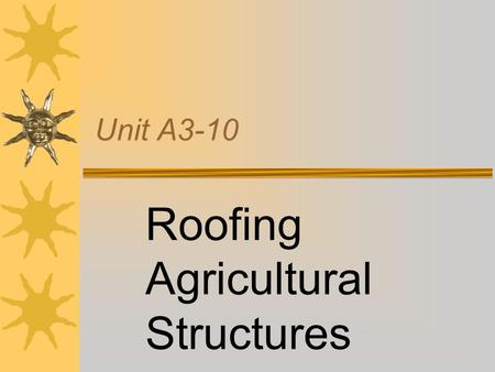 Unit A3-10 Roofing Agricultural Structures Problem Area 3 Construction Systems.