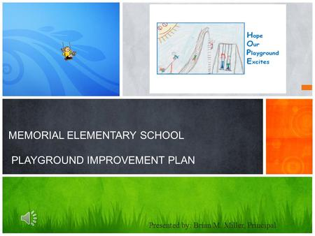 MEMORIAL ELEMENTARY SCHOOL PLAYGROUND IMPROVEMENT PLAN Presented by: Brian M. Miller, Principal.