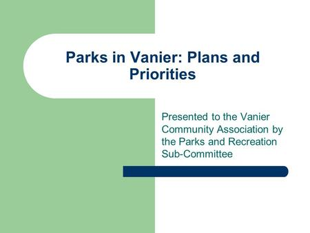 Parks in Vanier: Plans and Priorities Presented to the Vanier Community Association by the Parks and Recreation Sub-Committee.