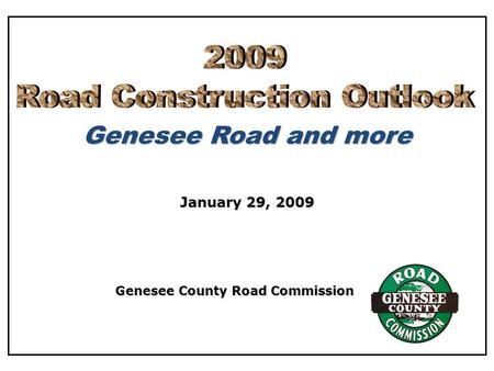 Genesee Road and more Genesee County Road Commission January 29, 2009.