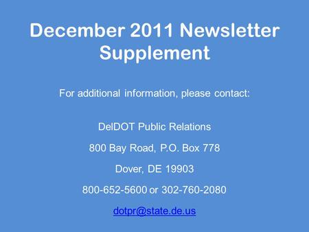 December 2011 Newsletter Supplement For additional information, please contact: DelDOT Public Relations 800 Bay Road, P.O. Box 778 Dover, DE 19903 800-652-5600.