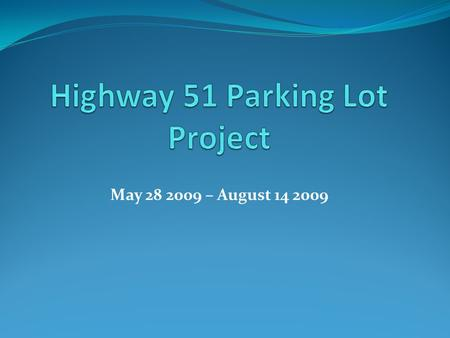 May 28 2009 – August 14 2009. Highway 51 Parking Lot Project The Board of Regents approved replacing the asphalt parking lot by Highway 51 with a concrete.