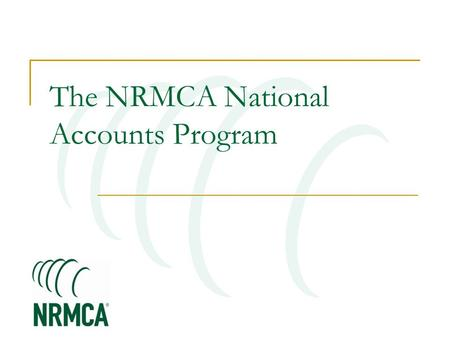 The NRMCA National Accounts Program. WWW. NRMCA.ORG Advocacy Codes & Standards Research & Engineering Operations & Safety Training & Education Promotion.