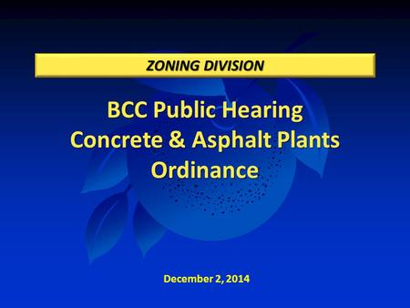 BCC Public Hearing Concrete & Asphalt Plants Ordinance ZONING DIVISION December 2, 2014.