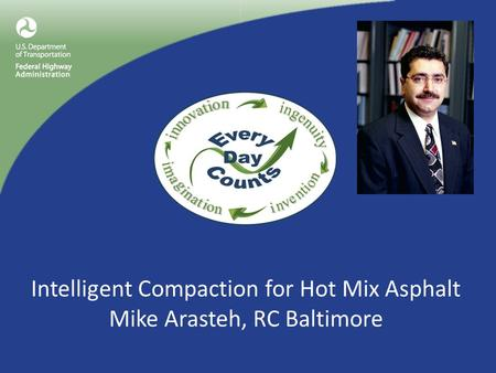 Intelligent Compaction for Hot Mix Asphalt Mike Arasteh, RC Baltimore.