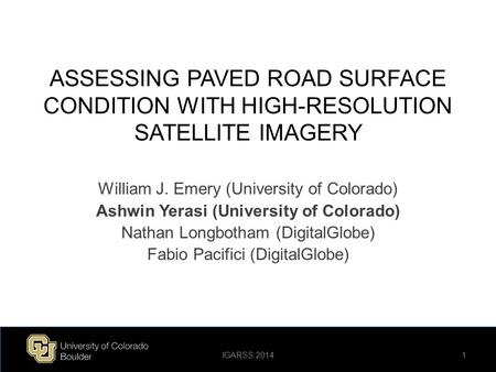 ASSESSING PAVED ROAD SURFACE CONDITION WITH HIGH-RESOLUTION SATELLITE IMAGERY William J. Emery (University of Colorado) Ashwin Yerasi (University of Colorado)