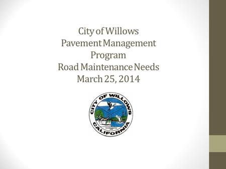 City of Willows Pavement Management Program Road Maintenance Needs March 25, 2014.