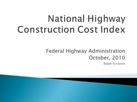 Federal Highway Administration October, 2010 Ralph Erickson.