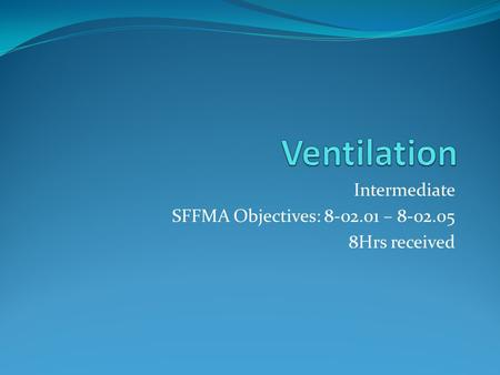 Intermediate SFFMA Objectives: 8-02.01 – 8-02.05 8Hrs received.