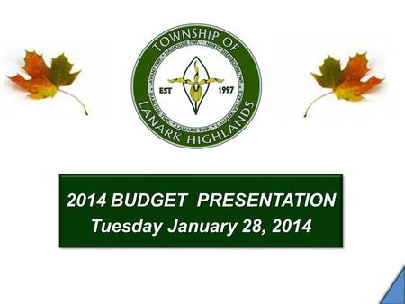 2014 BUDGET PRESENTATION Tuesday January 28, 2014 2014 BUDGET PRESENTATION Tuesday January 28, 2014.