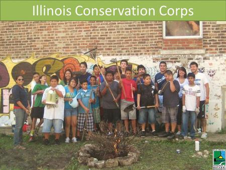 Illinois <strong>Conservation</strong> Corps. In June of 2011, Governor Pat Quinn announced the Illinois <strong>Conservation</strong> Corps, a statewide effort managed by the Illinois.