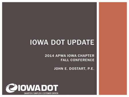 IOWA DOT UPDATE 2014 APWA IOWA CHAPTER FALL CONFERENCE JOHN E. DOSTART, P.E.