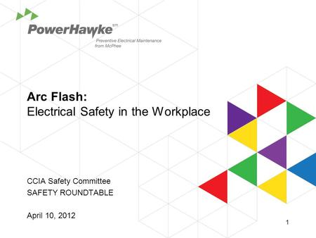 Arc Flash: Electrical Safety in the Workplace CCIA Safety Committee SAFETY ROUNDTABLE April 10, 2012 sm 1.
