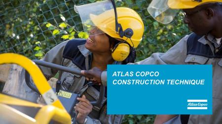 ATLAS COPCO CONSTRUCTION TECHNIQUE. FACTS IN BRIEF Founded in 1873 in Stockholm, Sweden. Presence in more than 90 countries. Atlas Copco Construction.