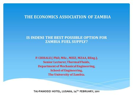 THE ECONOMICS ASSOCIATION OF ZAMBIA P. CHISALE ( PhD, MSc., MEIZ, MZAA, REng.), Senior Lecturer, Thermal Fluids, Department of Mechanical Engineering,