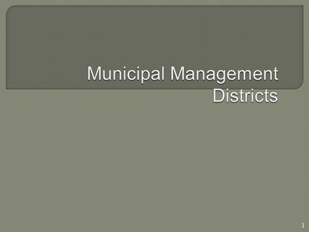 1. 2 Municipal Management Districts (MMD) are special districts that are: Self governed, but must be approved by the host municipality; and have the.