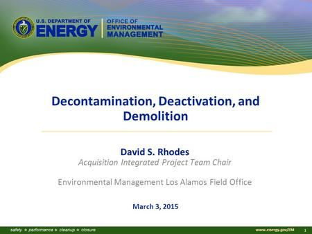 Www.energy.gov/EM 1 Decontamination, Deactivation, and Demolition David S. Rhodes Acquisition Integrated Project Team Chair Environmental Management Los.