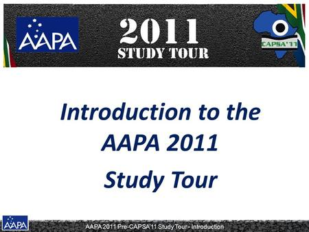 AAPA 2011 Pre-CAPSA'11 Study Tour - Introduction Introduction to the AAPA 2011 Study Tour.