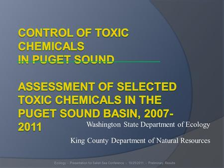 Washington State Department of Ecology King County Department of Natural Resources Ecology - Presentation for Salish Sea Conference - 10/25/2011 - Preliminary.