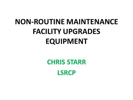 NON-ROUTINE MAINTENANCE FACILITY UPGRADES EQUIPMENT CHRIS STARR LSRCP.