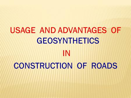 USAGE AND ADVANTAGES OF GEOSYNTHETICS IN CONSTRUCTION OF ROADS
